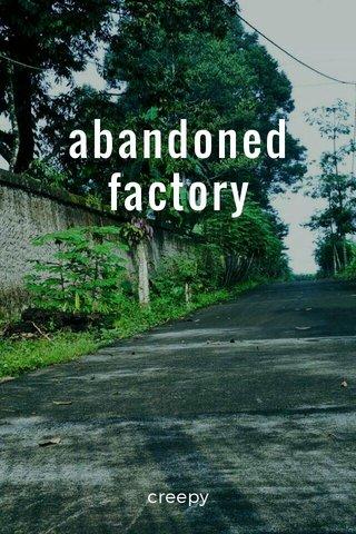 abandoned factory creepy