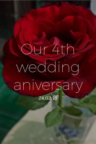 Our 4th wedding aniversary 24.02.16
