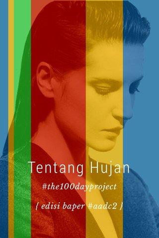 Tentang Hujan #the100dayproject { edisi baper #aadc2 }