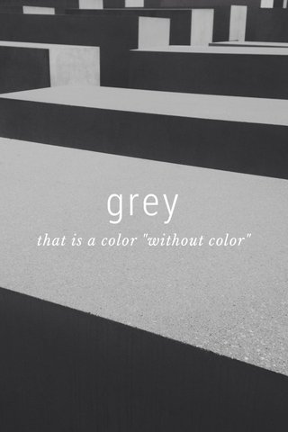 """grey that is a color """"without color"""""""