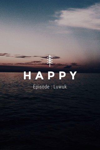 HAPPY Episode : Luwuk