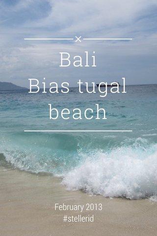 Bali Bias tugal beach February 2013 #stellerid #stellerjourney #stellerstories
