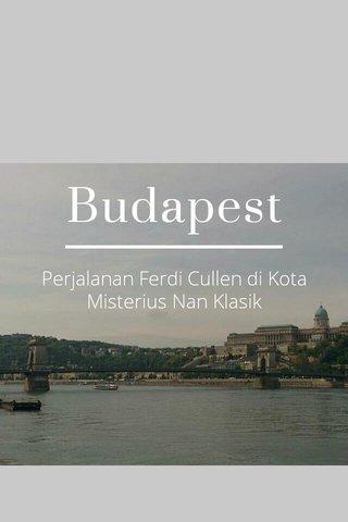 Budapest Perjalanan Ferdi Cullen di Kota Misterius Nan Klasik