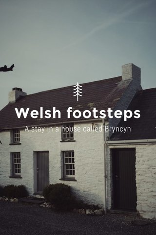 Welsh footsteps A stay in a house called Bryncyn