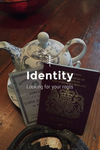 Identity Looking for your roots