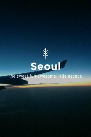 Seoul the sweet-fun-awesome-little-escape