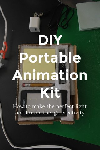 DIY Portable Animation Kit How to make the perfect light box for on-the-go creativity