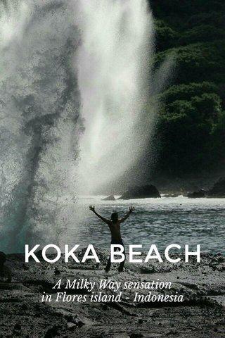 KOKA BEACH A Milky Way sensation in Flores island - Indonesia