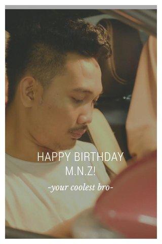 HAPPY BIRTHDAY M.N.Z! -your coolest bro-