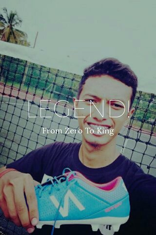 LEGEND! From Zero To King