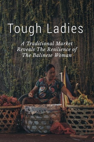 Tough Ladies A Traditional Market Reveals The Resilience of The Balinese Woman
