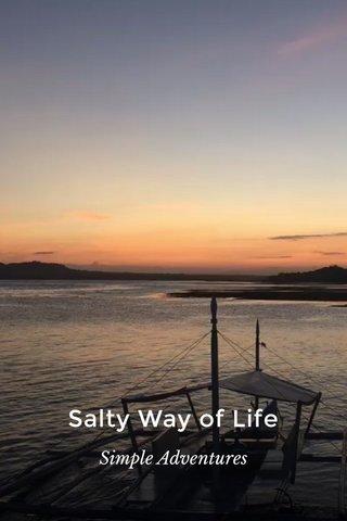 Salty Way of Life Simple Adventures