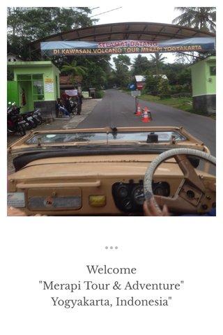 """Welcome """"Merapi Tour & Adventure"""" Yogyakarta, Indonesia"""""""