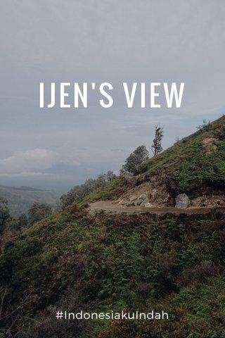 IJEN'S VIEW #IndonesiakuIndah