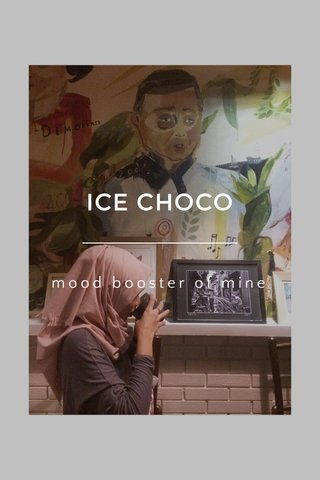 ICE CHOCO mood booster of mine