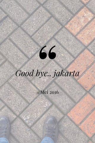Good bye.. jakarta @Mei 2016