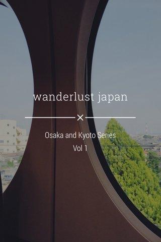 wanderlust japan Osaka and Kyoto Series Vol 1