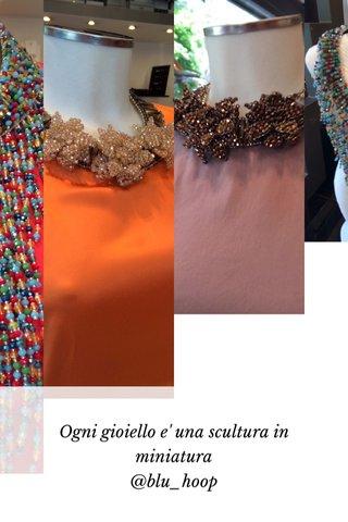 Ogni gioiello e' una scultura in miniatura @blu_hoop