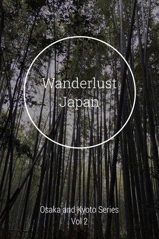 Wanderlust Japan Osaka and Kyoto Series Vol 2