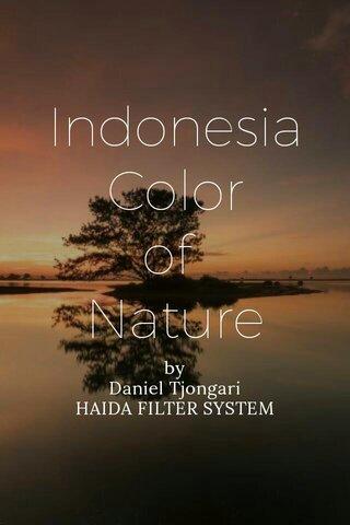 Indonesia Color of Nature by Daniel Tjongari HAIDA FILTER SYSTEM