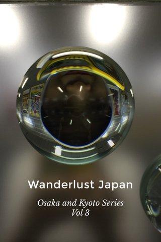 Wanderlust Japan Osaka and Kyoto Series Vol 3