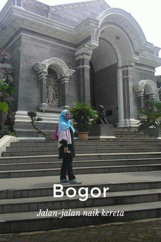 Bogor Jalan-jalan naik kereta