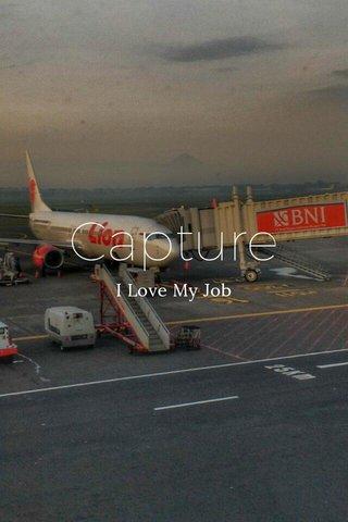 Capture I Love My Job
