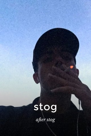 stog after stog