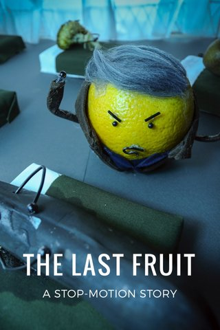 THE LAST FRUIT A STOP-MOTION STORY