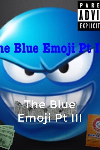 The Blue Emoji Pt III