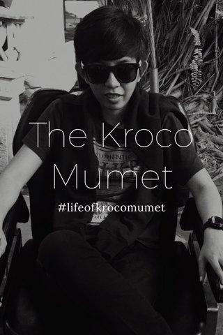 The Kroco Mumet #lifeofkrocomumet
