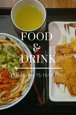 FOOD & DRINK | My journey 15-16-052016|