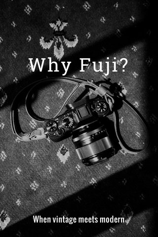 Why Fuji? When vintage meets modern