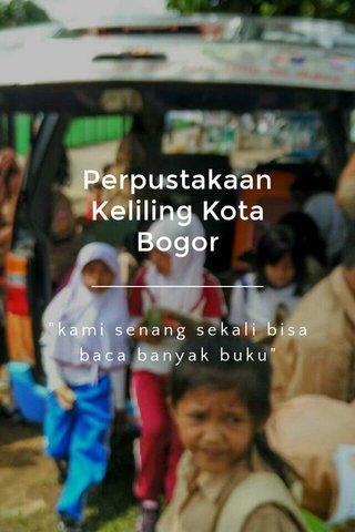 """Perpustakaan Keliling Kota Bogor """"kami senang sekali bisa baca banyak buku"""""""