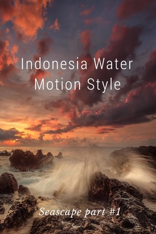 Indonesia Water Motion Style Seascape part #1