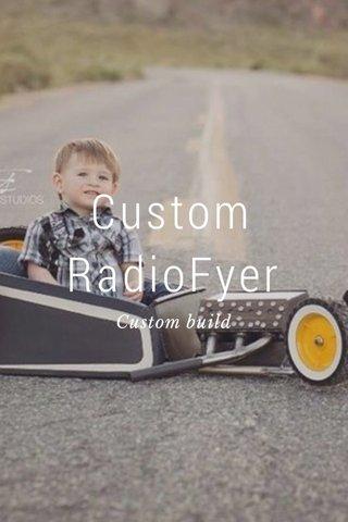 Custom RadioFyer Custom build