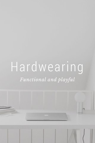 Hardwearing Functional and playful