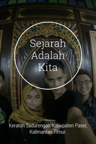 Sejarah Adalah Kita Keraton Sadurengas, Kabupaten Paser, Kalimantan Timur.