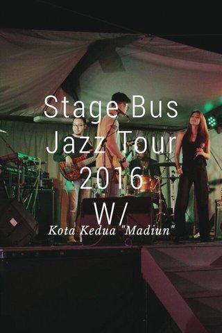 "Stage Bus Jazz Tour 2016 W/diktaproject Kota Kedua ""Madiun"""