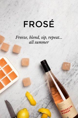 FROSÉ Freeze, blend, sip, repeat... all summer
