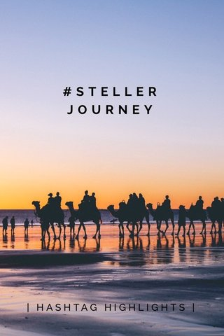 #STELLERJOURNEY | HASHTAG HIGHLIGHTS |