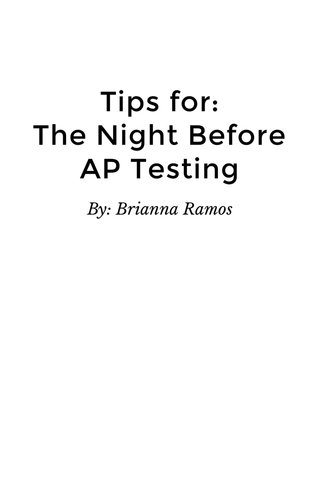 Tips for: The Night Before AP Testing By: Brianna Ramos