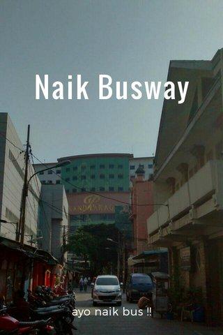 Naik Busway ayo naik bus !!