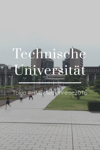 Technische Universität Tokio #HMSmedienreise2016