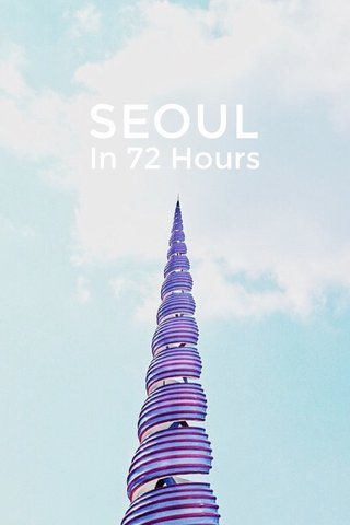 SEOUL In 72 Hours