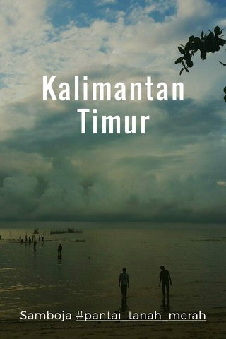 Kalimantan Timur Samboja #pantai_tanah_merah