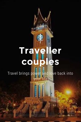 """Traveller couples Travel brings power and love back into your life """"Rumi"""""""