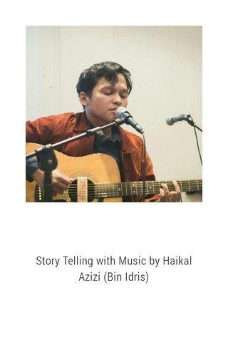 Story Telling with Music by Haikal Azizi (Bin Idris)