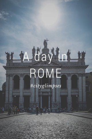 A day in ROME #cityglimpses
