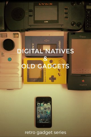 DIGITAL NATIVES & OLD GADGETS retro gadget series